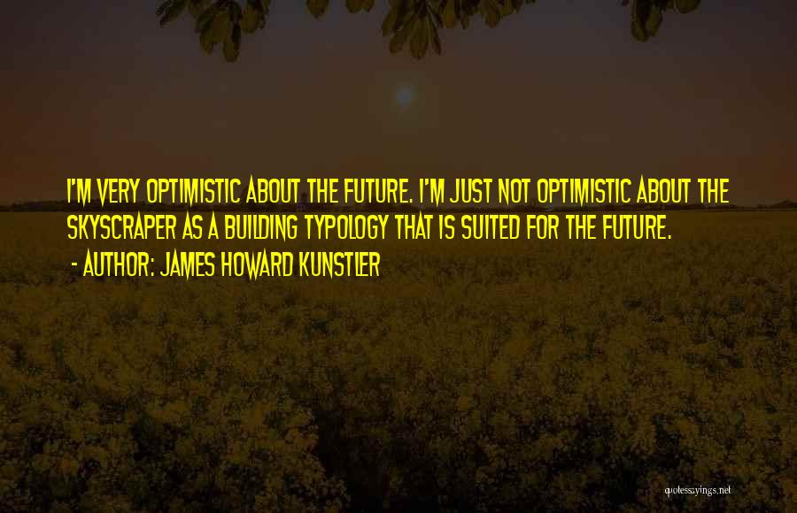 Optimistic Future Quotes By James Howard Kunstler