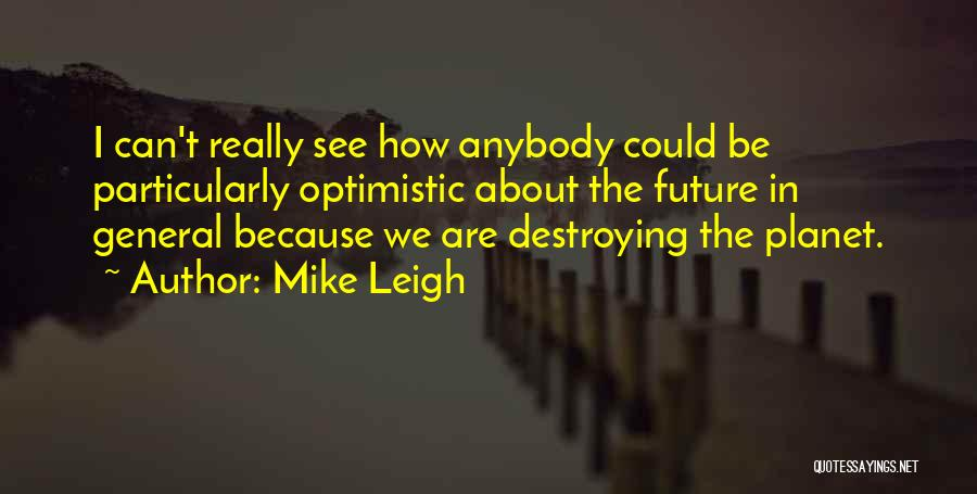 Optimistic Future Quotes By Mike Leigh