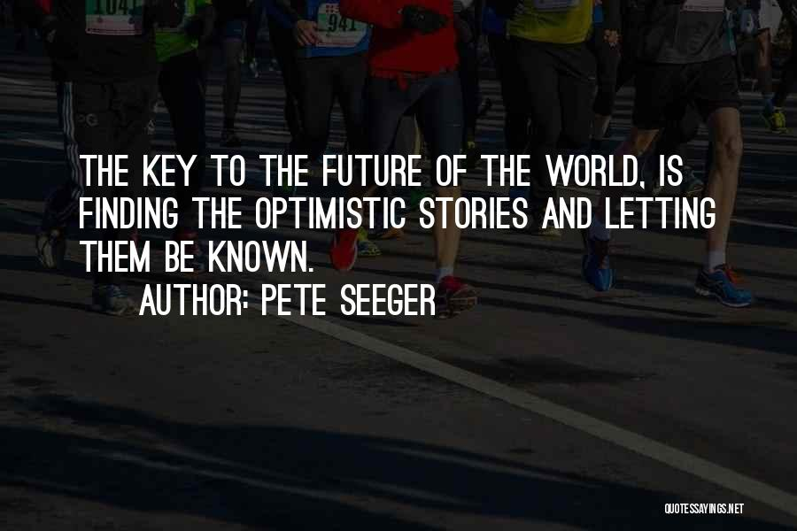 Optimistic Future Quotes By Pete Seeger