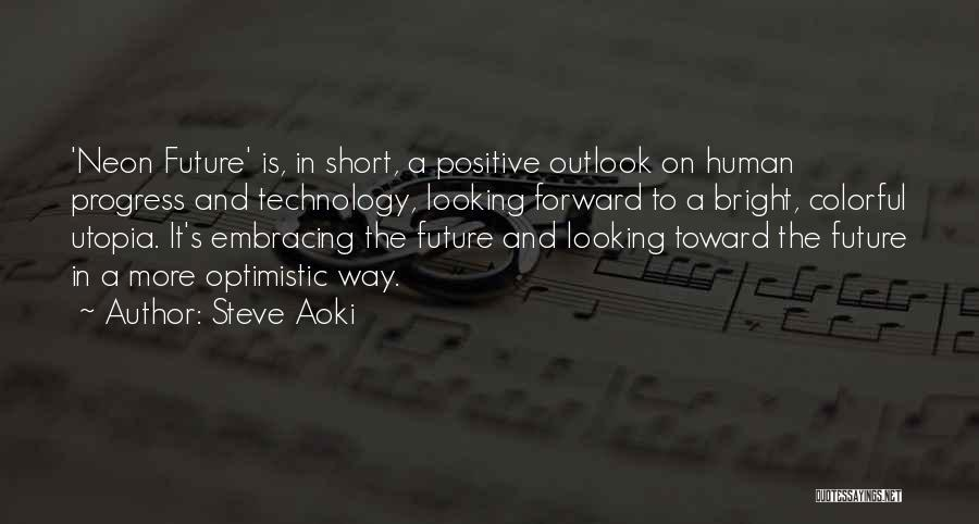 Optimistic Future Quotes By Steve Aoki