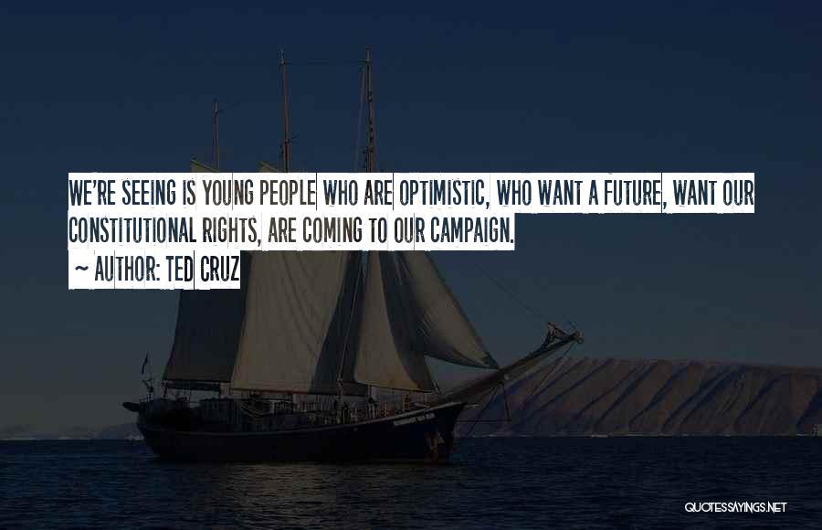 Optimistic Future Quotes By Ted Cruz