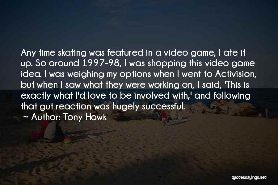 Options In Love Quotes By Tony Hawk