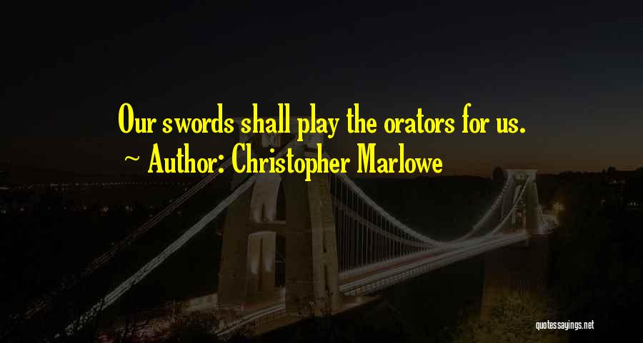 Orators Quotes By Christopher Marlowe