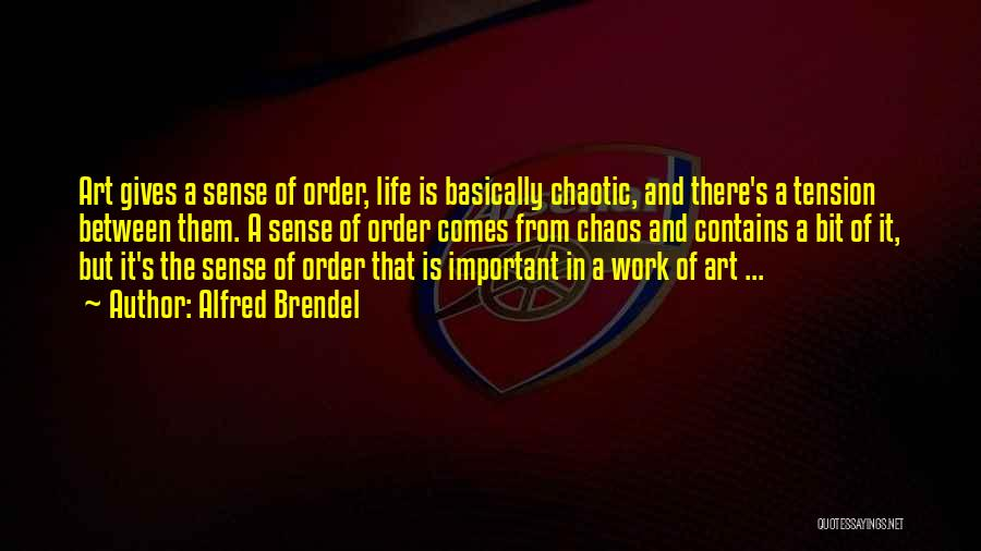 Order In Chaos Quotes By Alfred Brendel