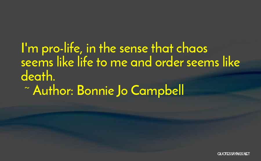 Order In Chaos Quotes By Bonnie Jo Campbell