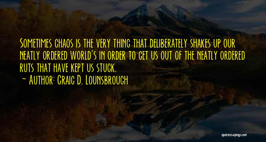 Order In Chaos Quotes By Craig D. Lounsbrough
