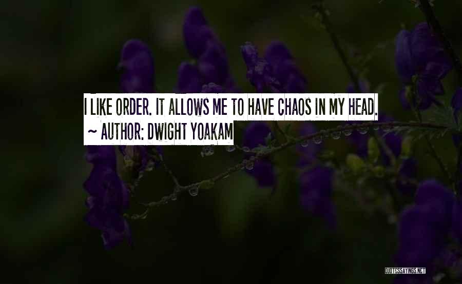 Order In Chaos Quotes By Dwight Yoakam