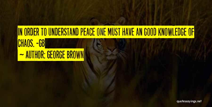 Order In Chaos Quotes By George Brown