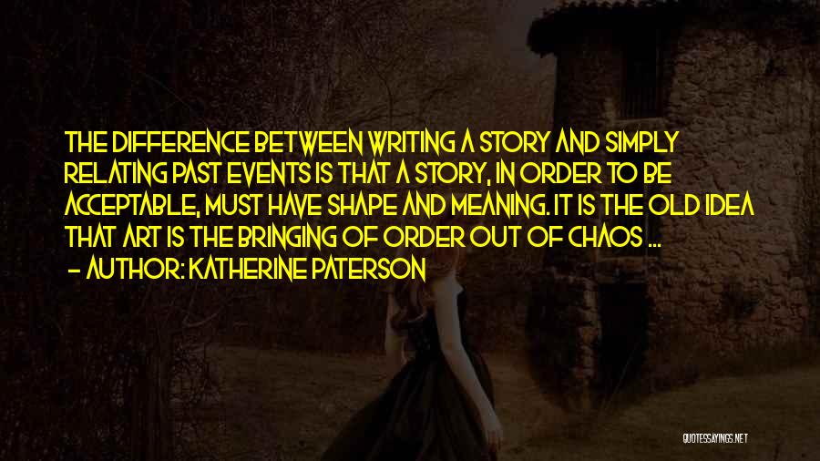 Order In Chaos Quotes By Katherine Paterson