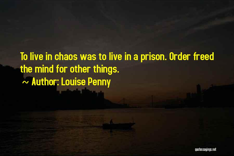 Order In Chaos Quotes By Louise Penny