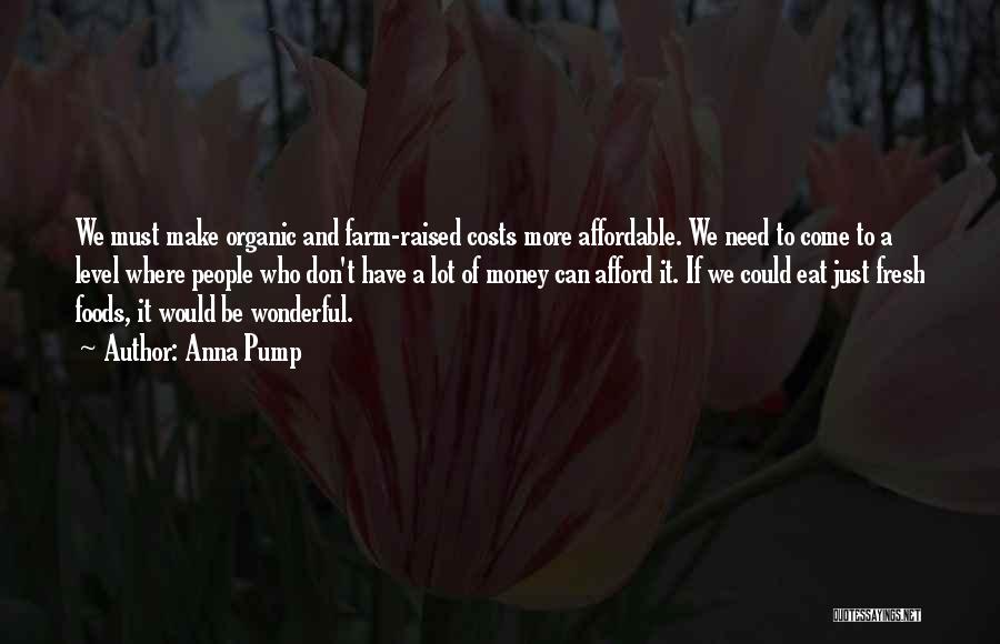 Organic Foods Quotes By Anna Pump