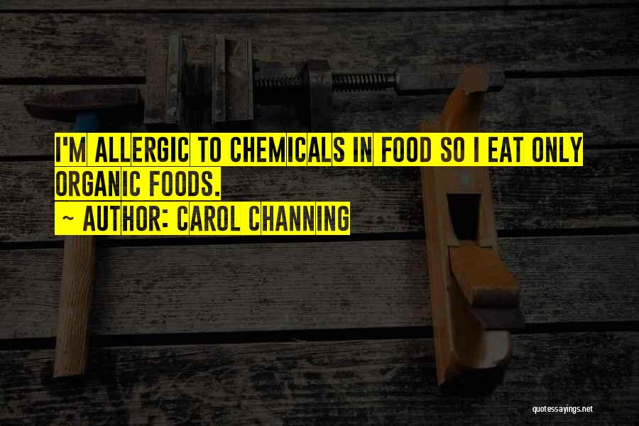 Organic Foods Quotes By Carol Channing