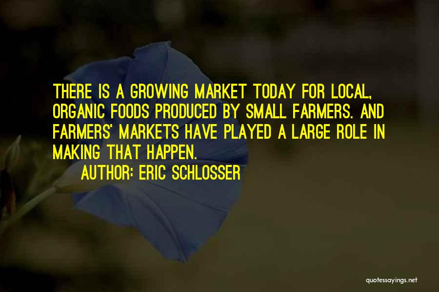 Organic Foods Quotes By Eric Schlosser