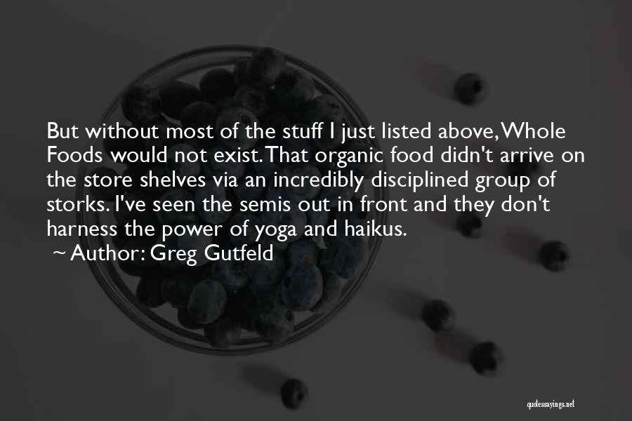 Organic Foods Quotes By Greg Gutfeld