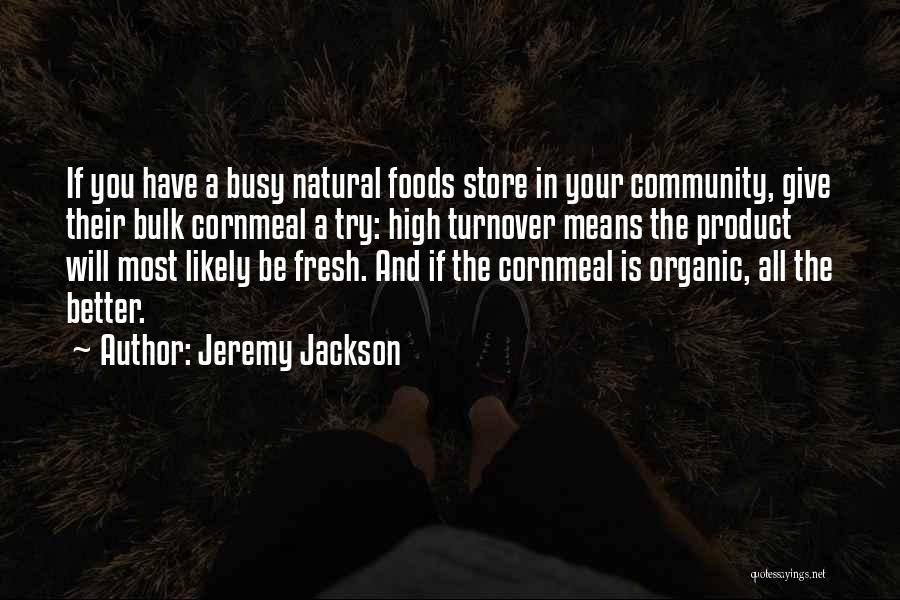 Organic Foods Quotes By Jeremy Jackson