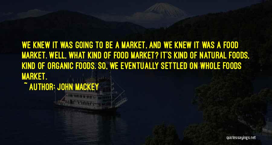 Organic Foods Quotes By John Mackey