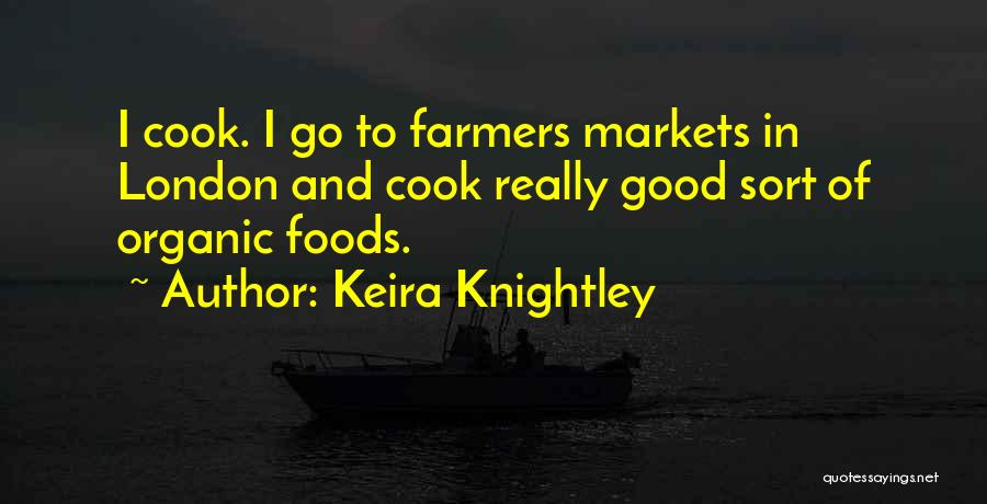 Organic Foods Quotes By Keira Knightley