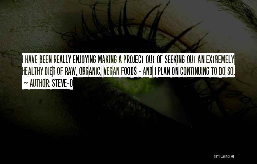 Organic Foods Quotes By Steve-O