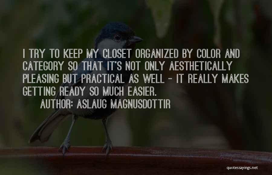 Organized Closet Quotes By Aslaug Magnusdottir