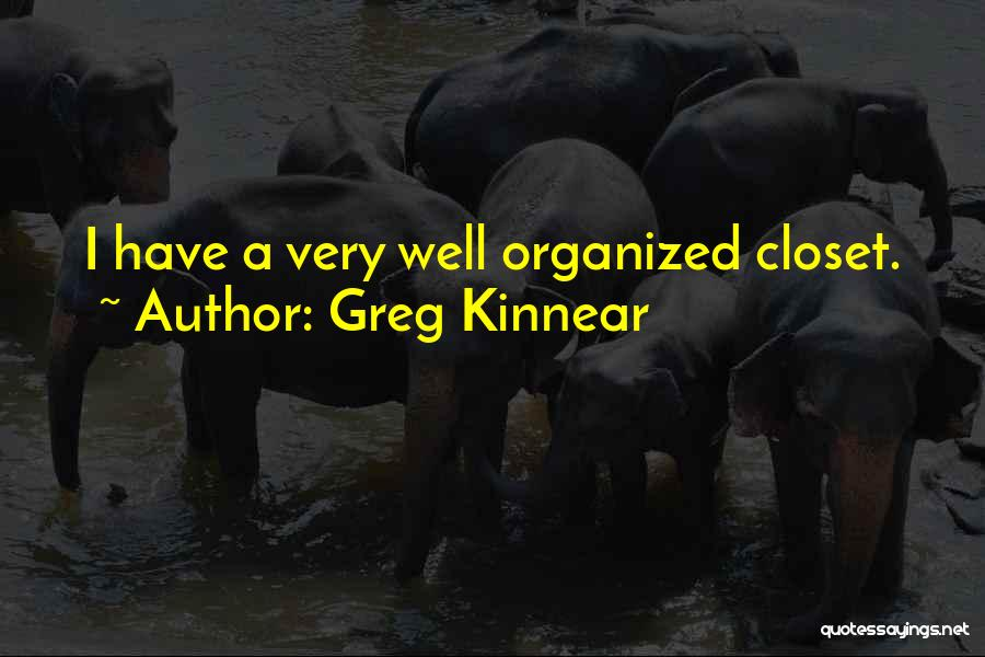 Organized Closet Quotes By Greg Kinnear