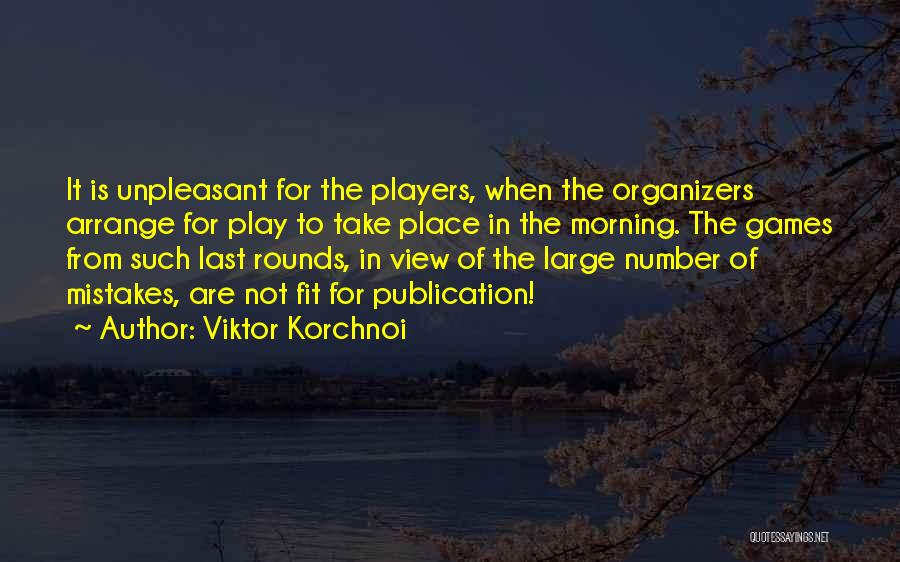 Organizers Quotes By Viktor Korchnoi