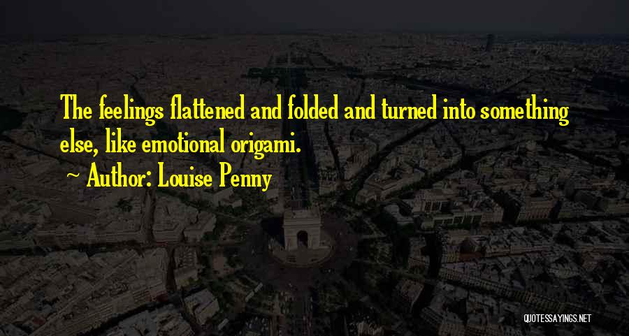 Origami Quotes By Louise Penny