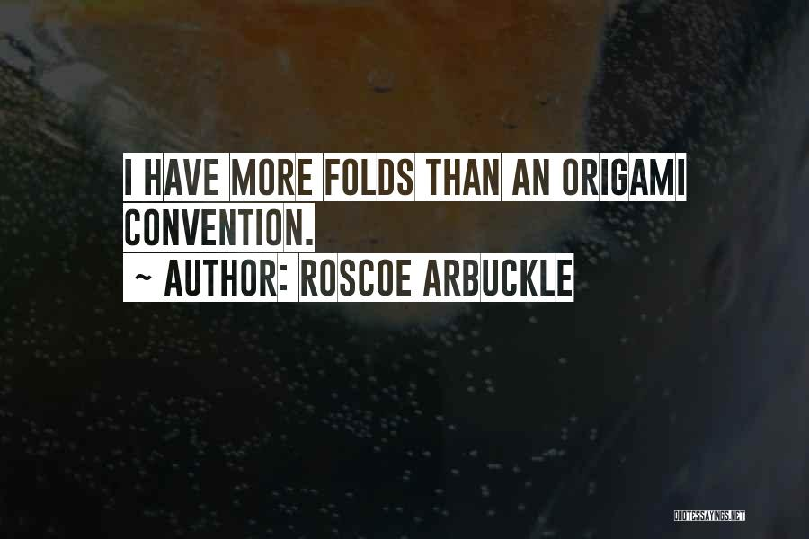 Origami Quotes By Roscoe Arbuckle