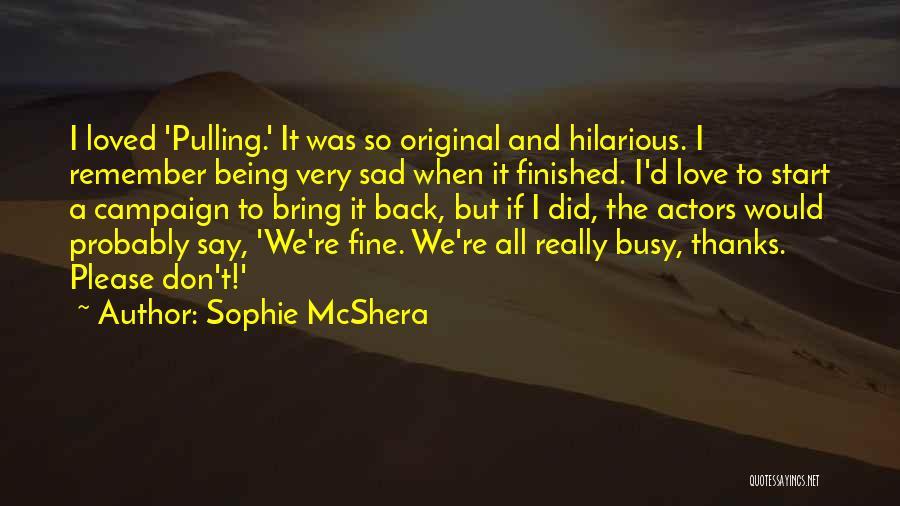 Original Love Quotes By Sophie McShera