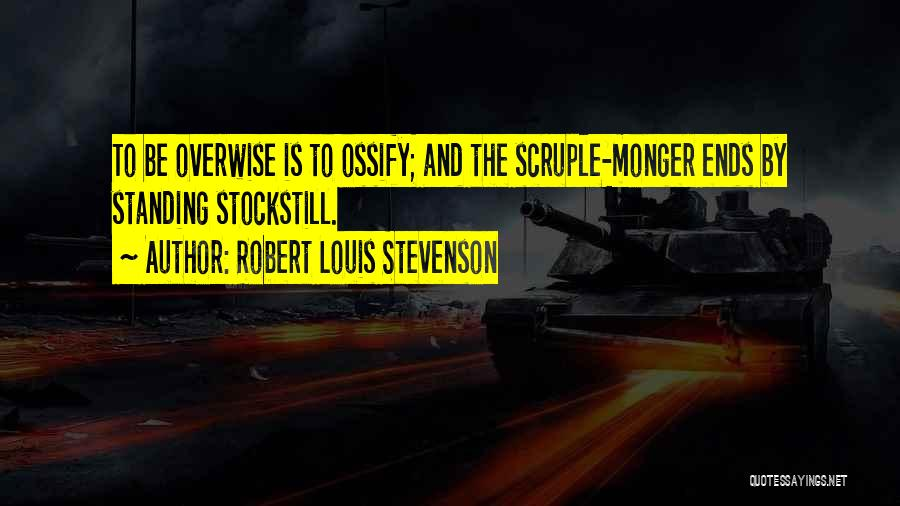 Ossify Quotes By Robert Louis Stevenson