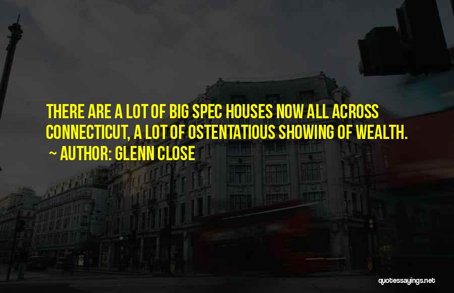 Ostentatious Quotes By Glenn Close