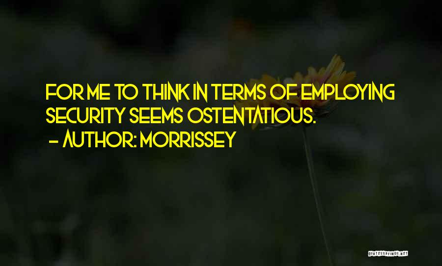Ostentatious Quotes By Morrissey