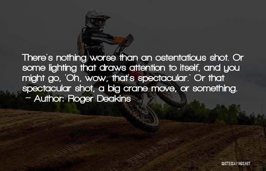 Ostentatious Quotes By Roger Deakins