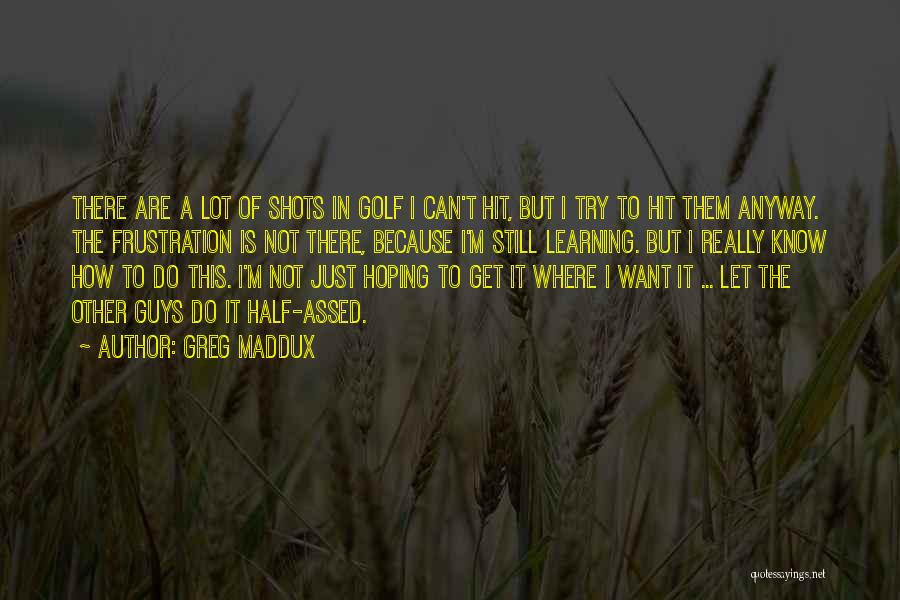 Other Half Quotes By Greg Maddux