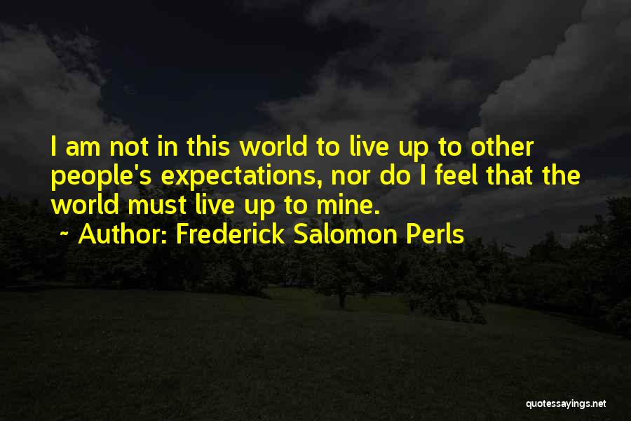 Other People's Expectations Quotes By Frederick Salomon Perls