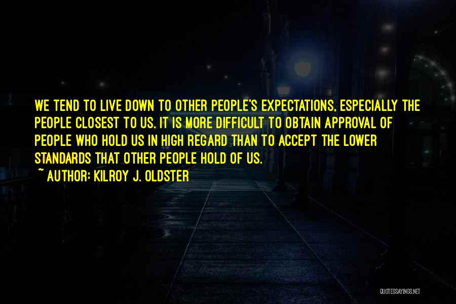 Other People's Expectations Quotes By Kilroy J. Oldster