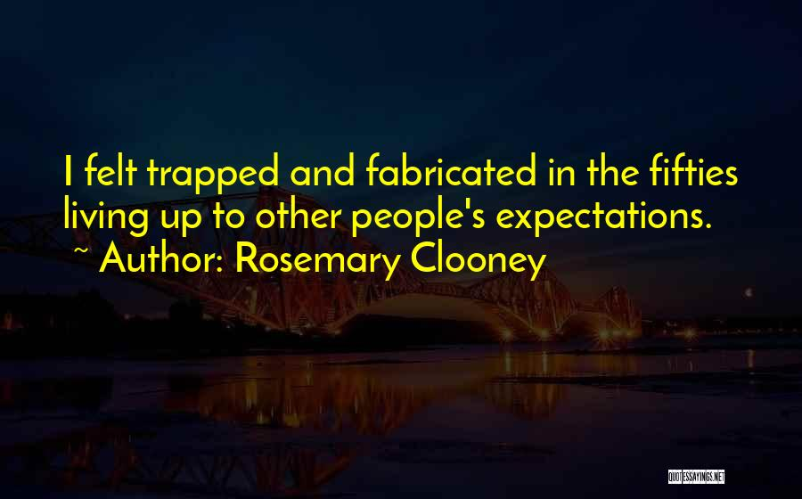Other People's Expectations Quotes By Rosemary Clooney