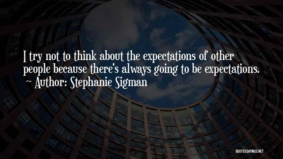 Other People's Expectations Quotes By Stephanie Sigman