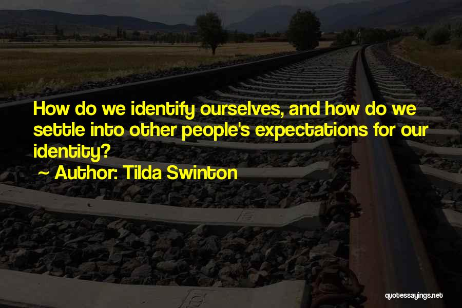 Other People's Expectations Quotes By Tilda Swinton