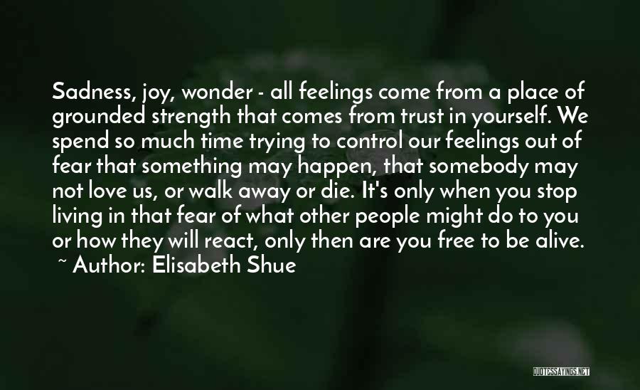 Other People's Feelings Quotes By Elisabeth Shue
