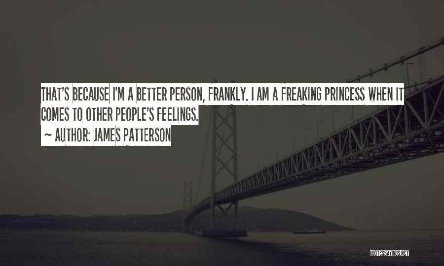 Other People's Feelings Quotes By James Patterson