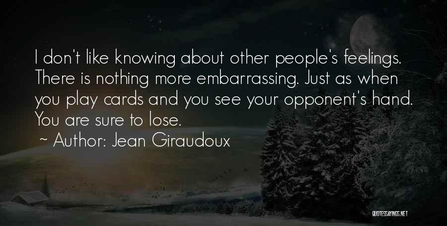 Other People's Feelings Quotes By Jean Giraudoux