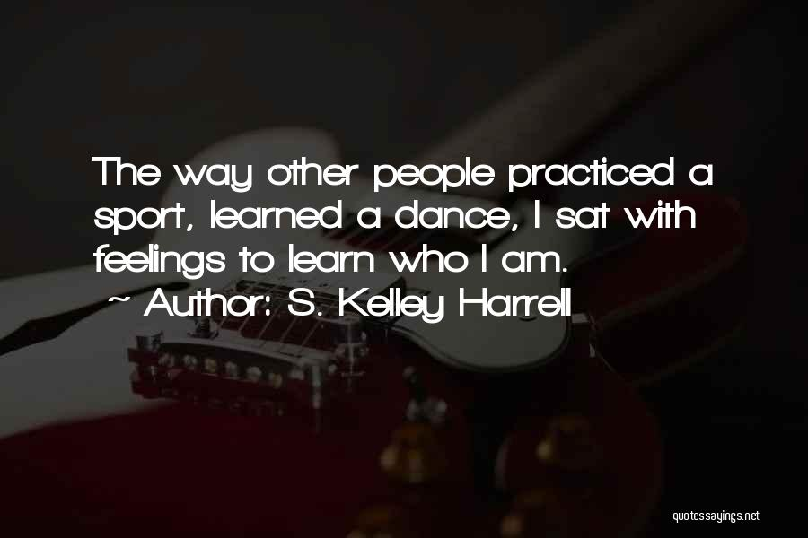 Other People's Feelings Quotes By S. Kelley Harrell