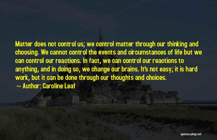 Our Choices In Life Quotes By Caroline Leaf
