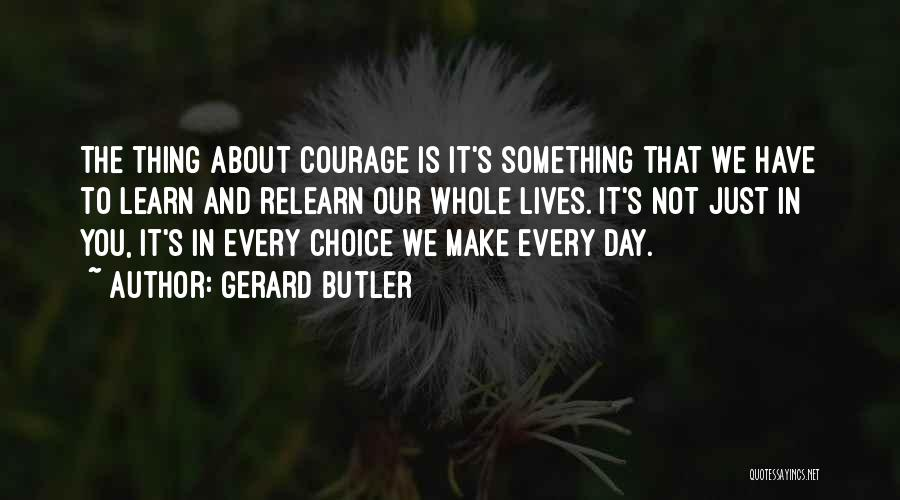 Our Choices In Life Quotes By Gerard Butler