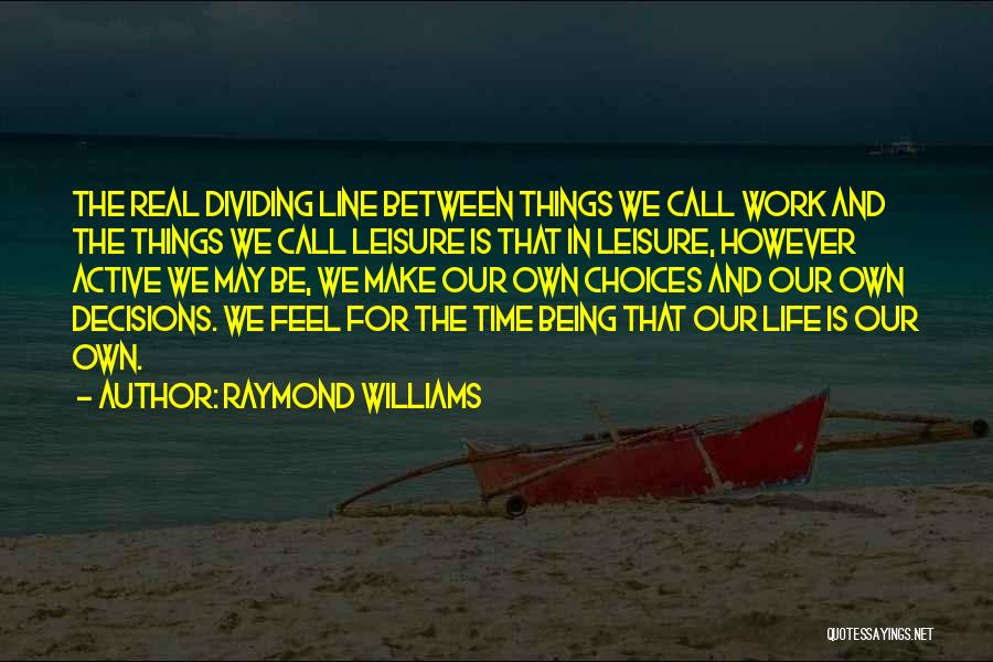 Our Choices In Life Quotes By Raymond Williams
