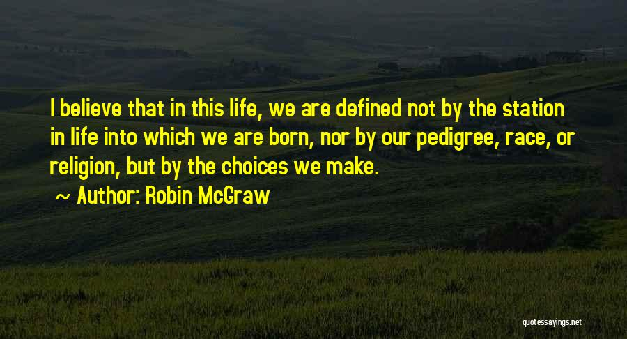 Our Choices In Life Quotes By Robin McGraw