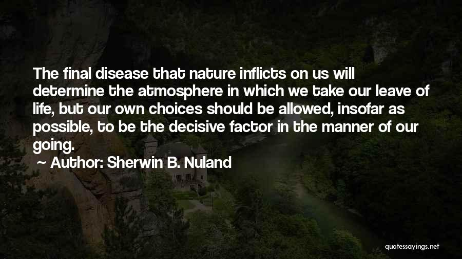 Our Choices In Life Quotes By Sherwin B. Nuland