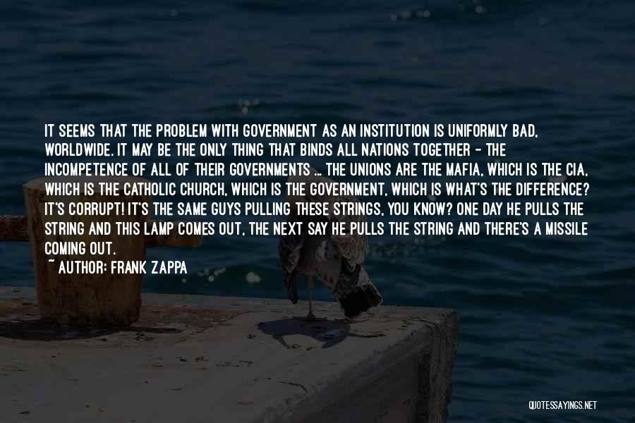 Our Corrupt Government Quotes By Frank Zappa