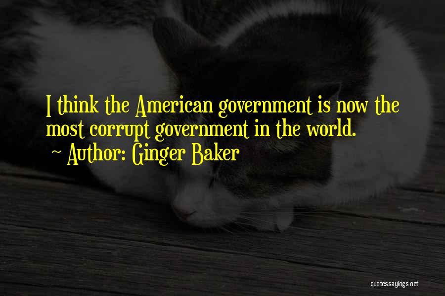 Our Corrupt Government Quotes By Ginger Baker