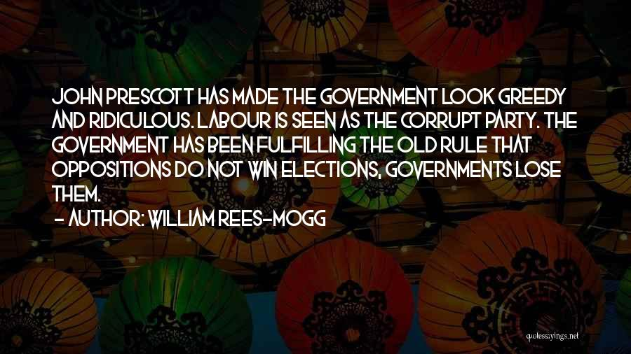 Our Corrupt Government Quotes By William Rees-Mogg